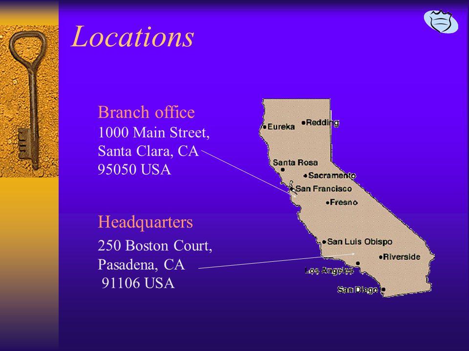 Locations Headquarters 250 Boston Court, Pasadena, CA 91106 USA Branch office 1000 Main Street, Santa Clara, CA 95050 USA