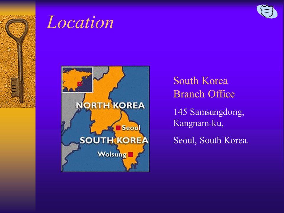 Location South Korea Branch Office 145 Samsungdong, Kangnam-ku, Seoul, South Korea.