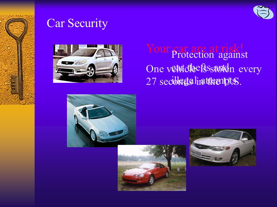 Car Security Your car are at risk. One vehicle is stolen every 27 seconds in the U.S.
