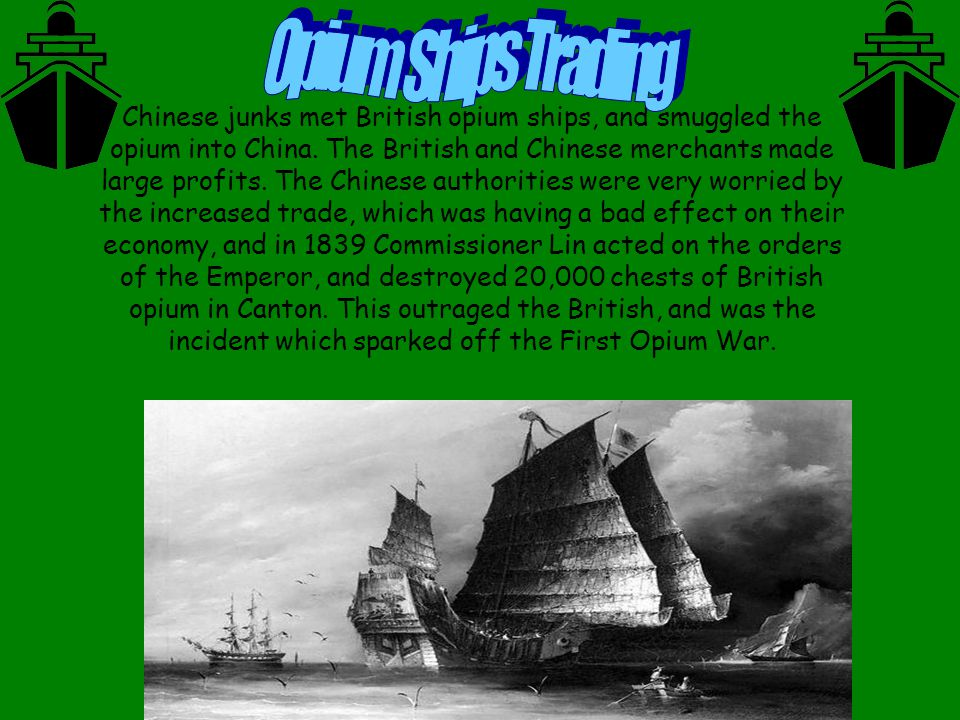 Chinese junks met British opium ships, and smuggled the opium into China.