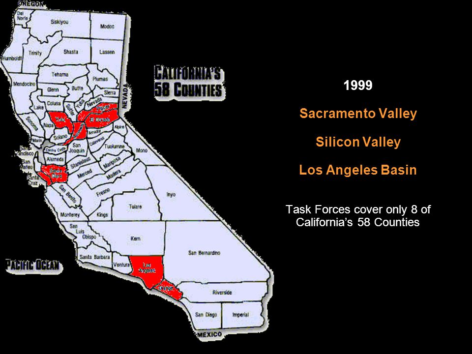 1999 Sacramento Valley Silicon Valley Los Angeles Basin Task Forces cover only 8 of California's 58 Counties