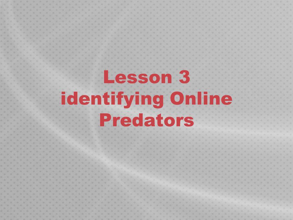 Lesson 3 identifying Online Predators