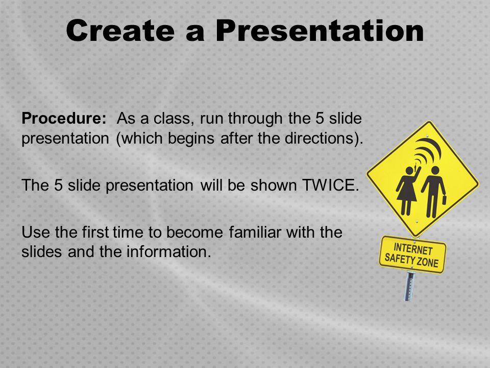 Create a Presentation Procedure: As a class, run through the 5 slide presentation (which begins after the directions). The 5 slide presentation will b