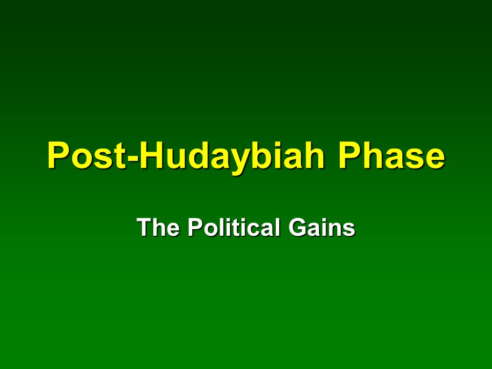 Post-Hudaybiah Phase The Political Gains