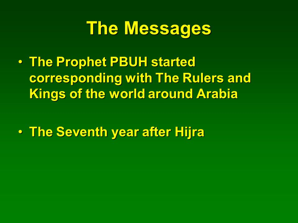 The Messages The Prophet PBUH started corresponding with The Rulers and Kings of the world around ArabiaThe Prophet PBUH started corresponding with The Rulers and Kings of the world around Arabia The Seventh year after HijraThe Seventh year after Hijra