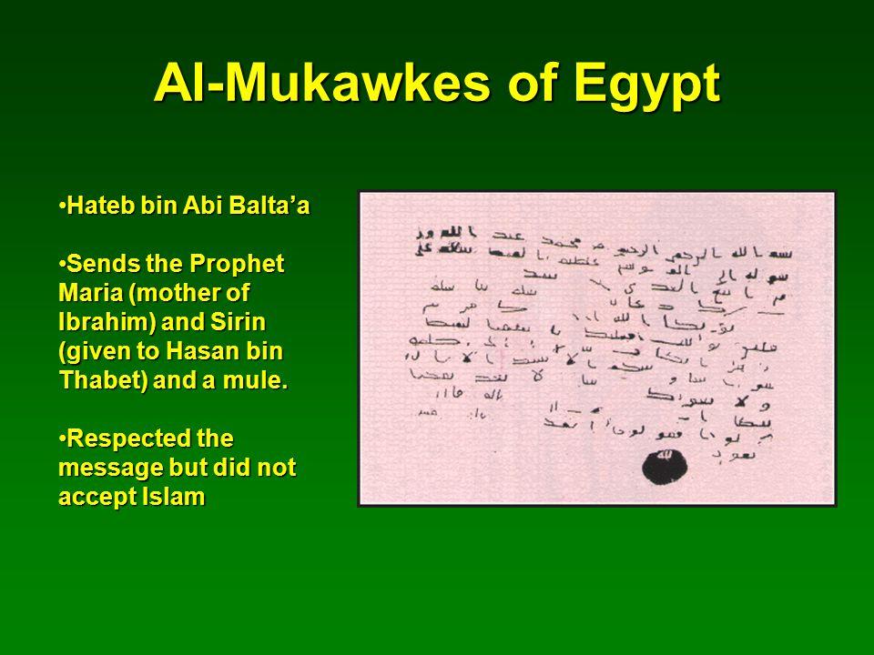 Al-Mukawkes of Egypt Hateb bin Abi Balta'aHateb bin Abi Balta'a Sends the Prophet Maria (mother of Ibrahim) and Sirin (given to Hasan bin Thabet) and a mule.Sends the Prophet Maria (mother of Ibrahim) and Sirin (given to Hasan bin Thabet) and a mule.