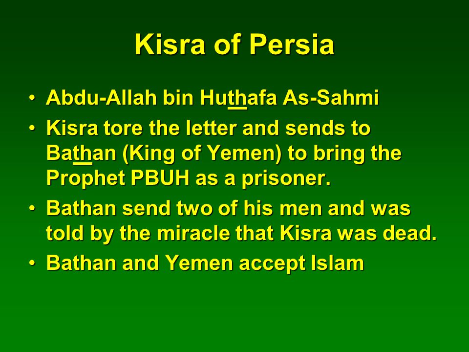 Kisra of Persia Abdu-Allah bin Huthafa As-SahmiAbdu-Allah bin Huthafa As-Sahmi Kisra tore the letter and sends to Bathan (King of Yemen) to bring the Prophet PBUH as a prisoner.Kisra tore the letter and sends to Bathan (King of Yemen) to bring the Prophet PBUH as a prisoner.