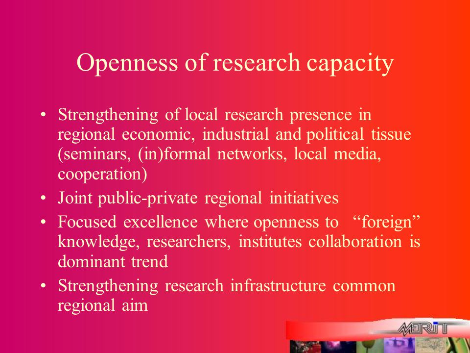 Openness of research capacity Strengthening of local research presence in regional economic, industrial and political tissue (seminars, (in)formal net