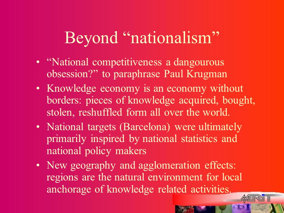 "Beyond ""nationalism"" ""National competitiveness a dangourous obsession?"" to paraphrase Paul Krugman Knowledge economy is an economy without borders: pi"