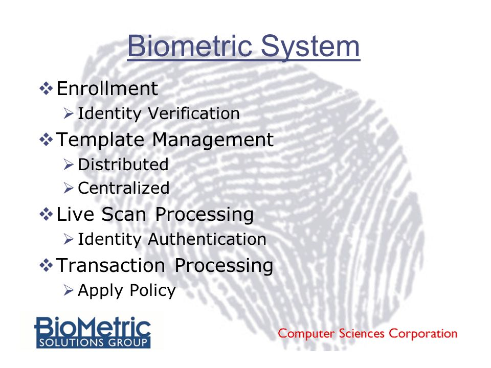 Biometric System  Enrollment  Identity Verification  Template Management  Distributed  Centralized  Live Scan Processing  Identity Authentication  Transaction Processing  Apply Policy