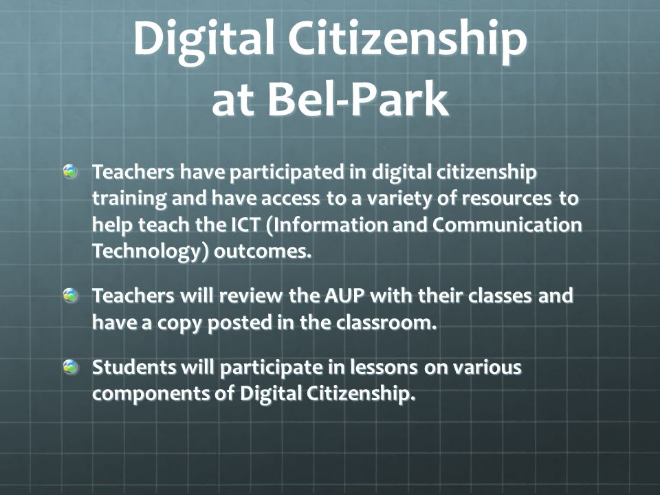 Digital Citizenship at Bel-Park Teachers have participated in digital citizenship training and have access to a variety of resources to help teach the ICT (Information and Communication Technology) outcomes.