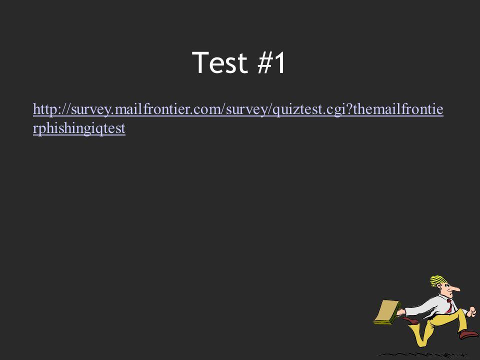 Test #1 http://survey.mailfrontier.com/survey/quiztest.cgi themailfrontie rphishingiqtest