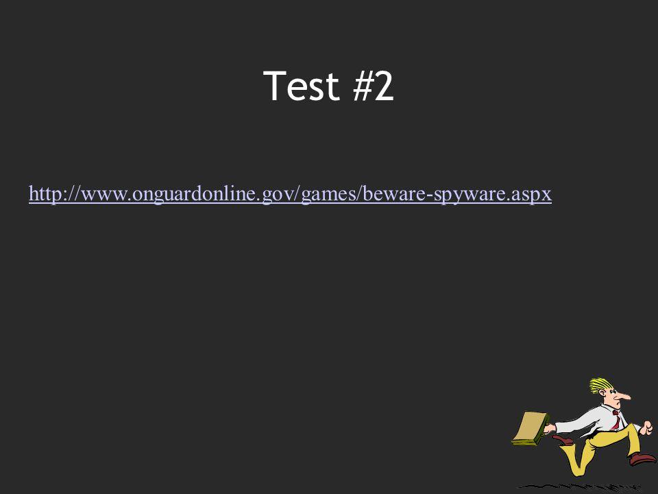 Test #2 http://www.onguardonline.gov/games/beware-spyware.aspx