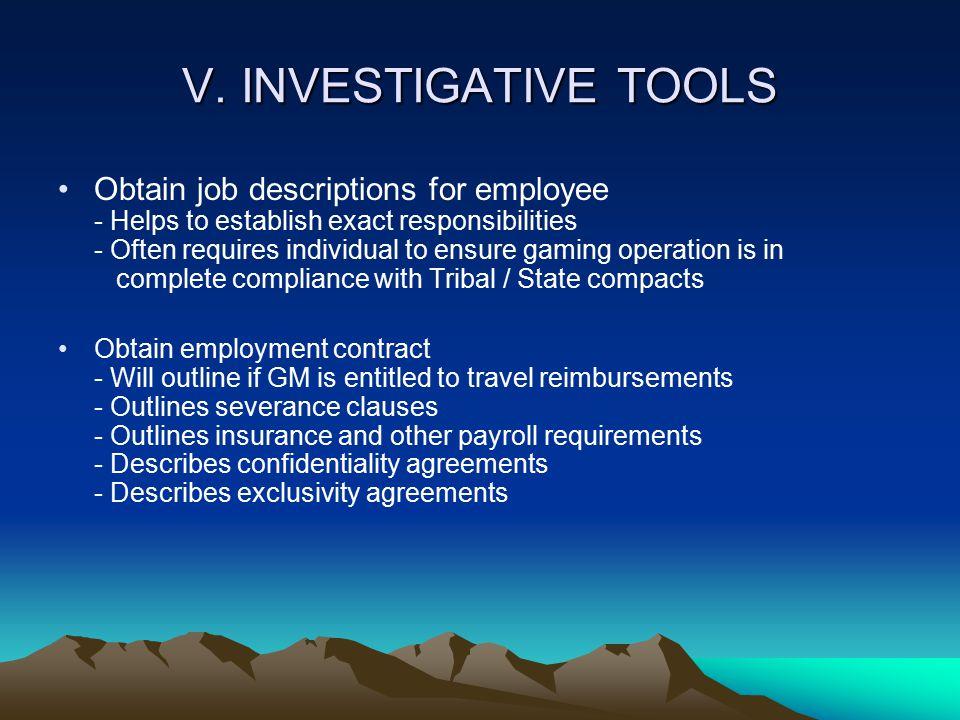 V. INVESTIGATIVE TOOLS Obtain job descriptions for employee - Helps to establish exact responsibilities - Often requires individual to ensure gaming o