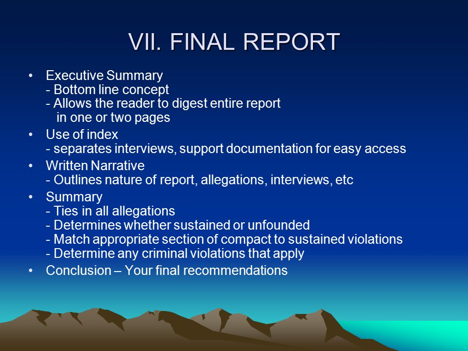 VII. FINAL REPORT Executive Summary - Bottom line concept - Allows the reader to digest entire report in one or two pages Use of index - separates int