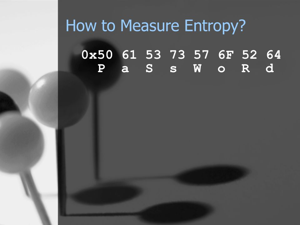 How to Measure Entropy? 0x50 61 53 73 57 6F 52 64 P a S s W o R d