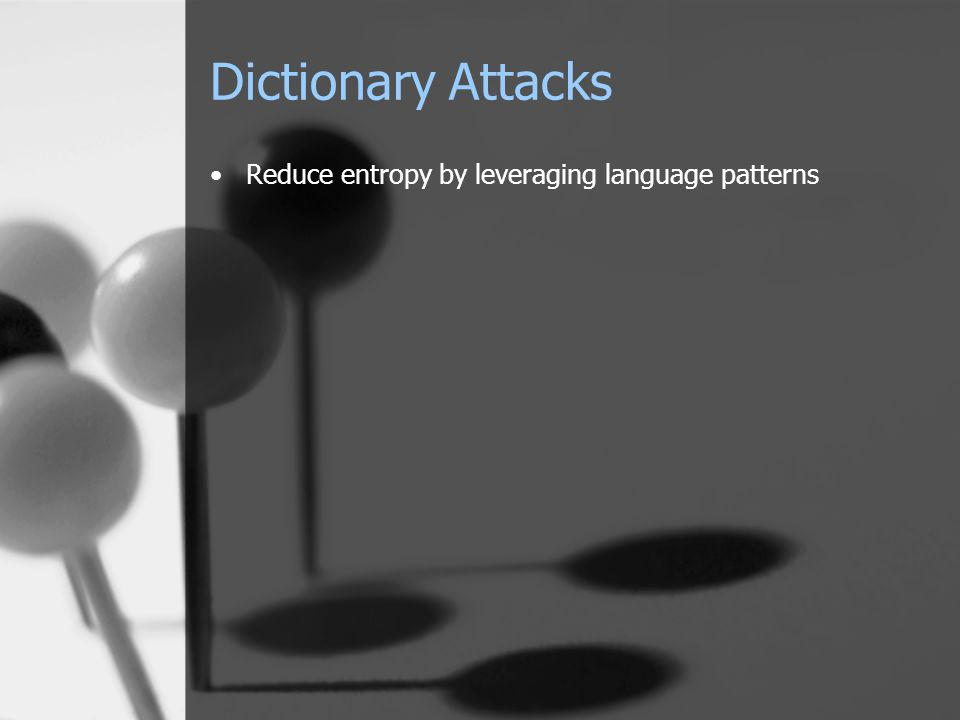 Dictionary Attacks Reduce entropy by leveraging language patterns