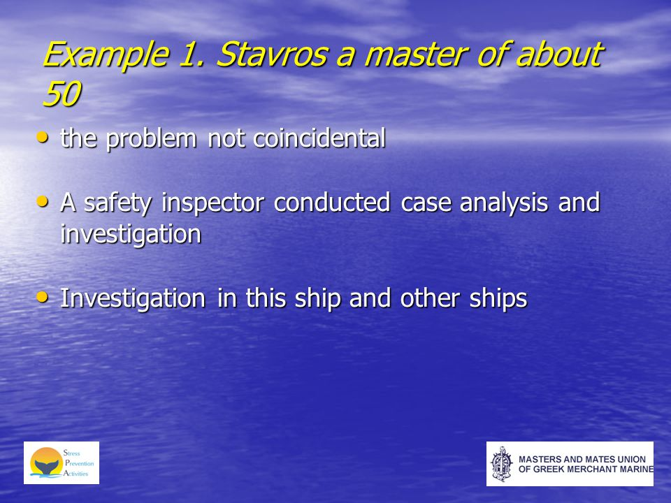the problem not coincidental the problem not coincidental A safety inspector conducted case analysis and investigation A safety inspector conducted case analysis and investigation Investigation in this ship and other ships Investigation in this ship and other ships Example 1.