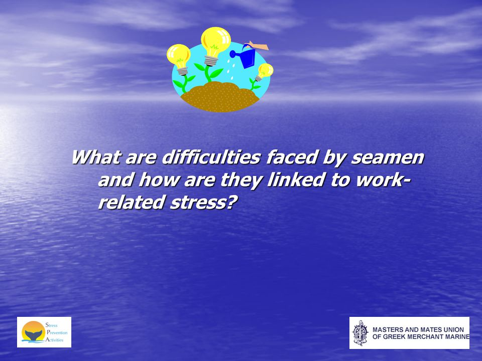 What are difficulties faced by seamen and how are they linked to work- related stress?