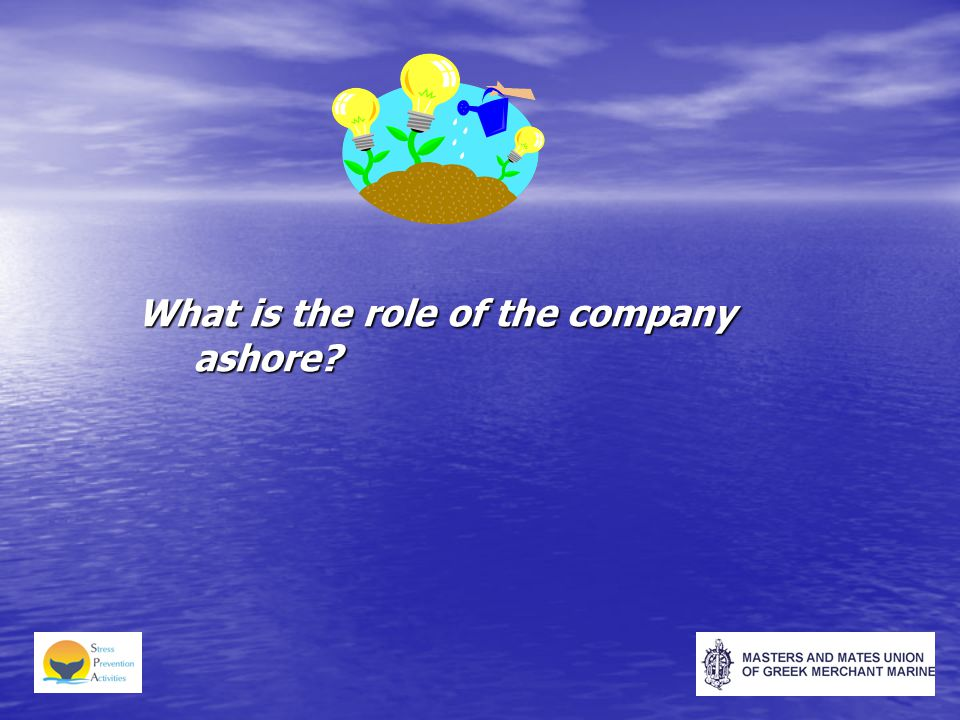 What is the role of the company ashore?