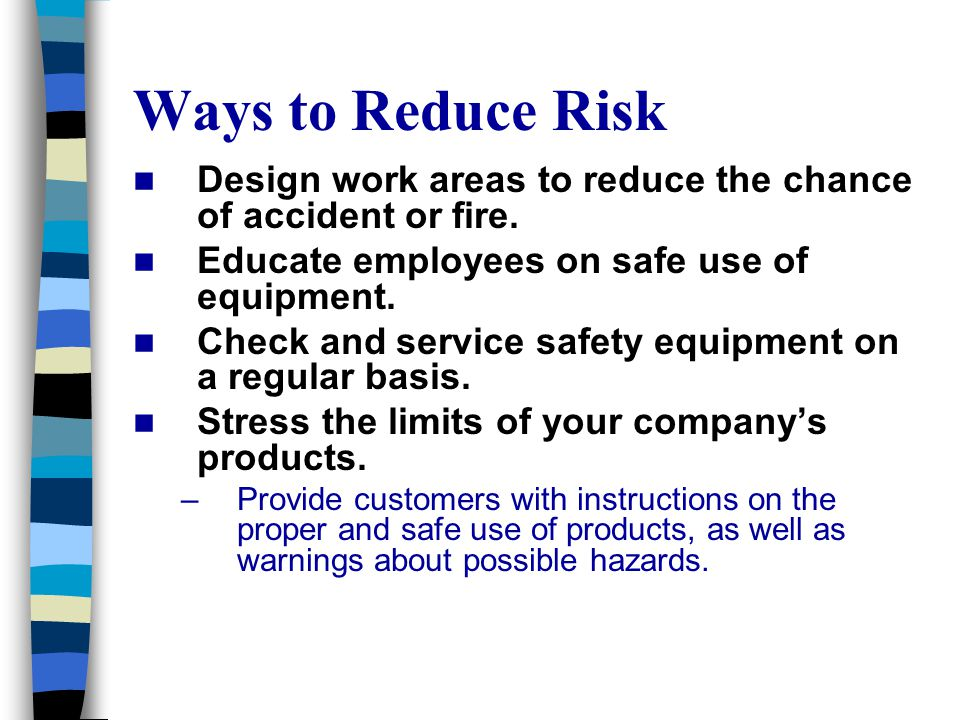 Ways to Reduce Risk Design work areas to reduce the chance of accident or fire.