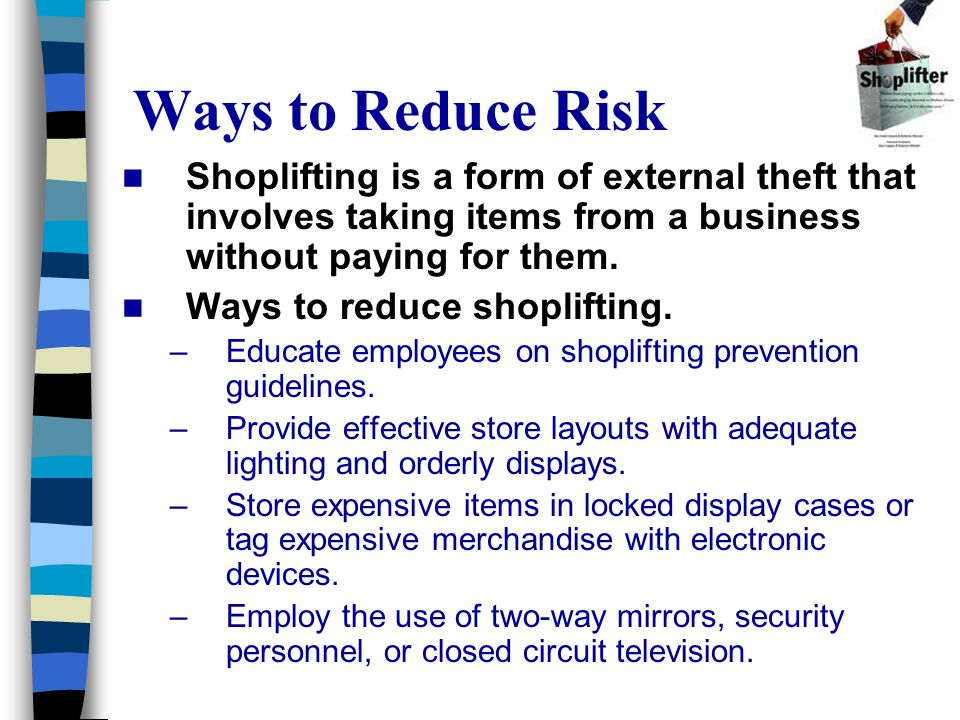 Ways to Reduce Risk Shoplifting is a form of external theft that involves taking items from a business without paying for them.