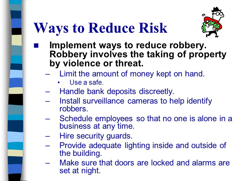 Ways to Reduce Risk Implement ways to reduce robbery.