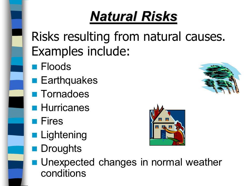 Natural Risks Risks resulting from natural causes.