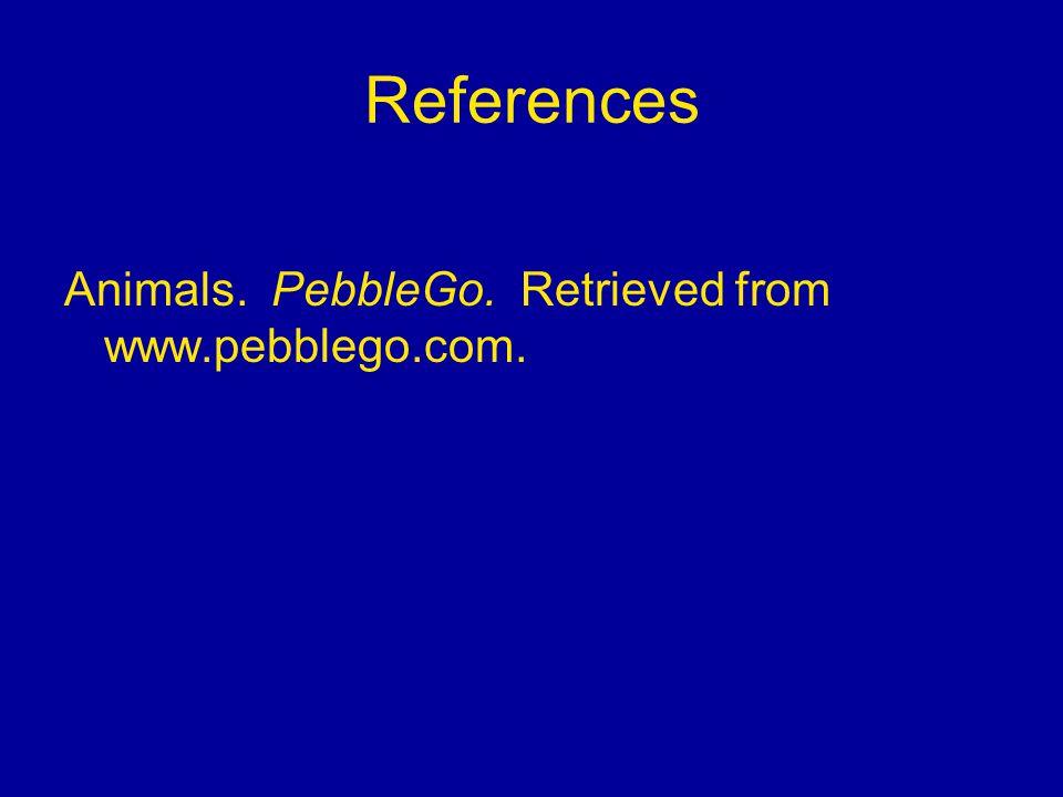 References Animals. PebbleGo. Retrieved from www.pebblego.com.