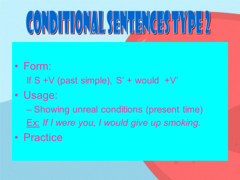Practice using CONDITIONAL SENTENCES TYPE 2 Answer the question with conditional statement of Type 2: –W–What would you do (or not do) if you could live your life over again.
