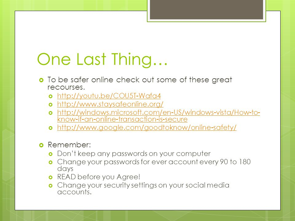 One Last Thing…  To be safer online check out some of these great recourses.