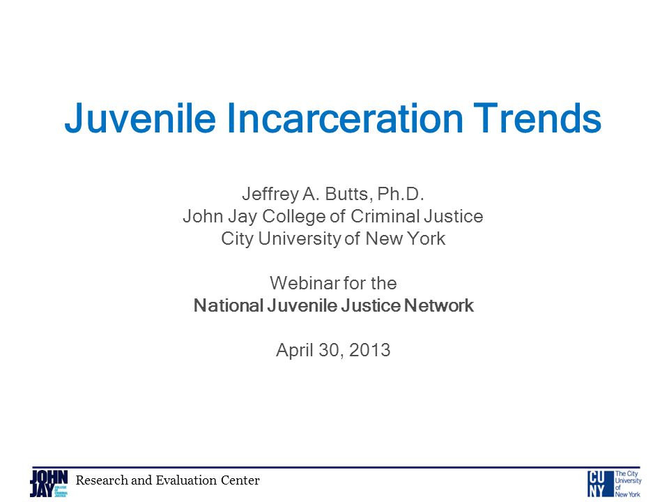 Research and Evaluation Center Juvenile Incarceration Trends Jeffrey A.