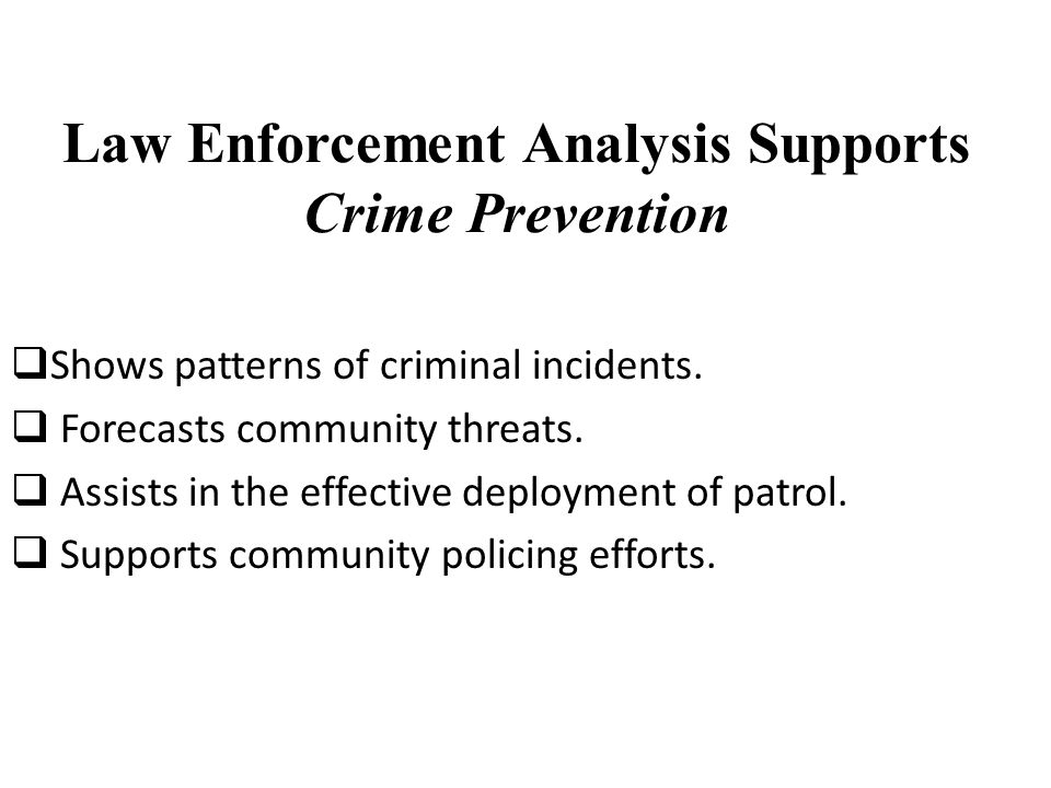 Law Enforcement Analysis Supports Law Enforcement Analysis Supports Crime Prevention  Shows patterns of criminal incidents.
