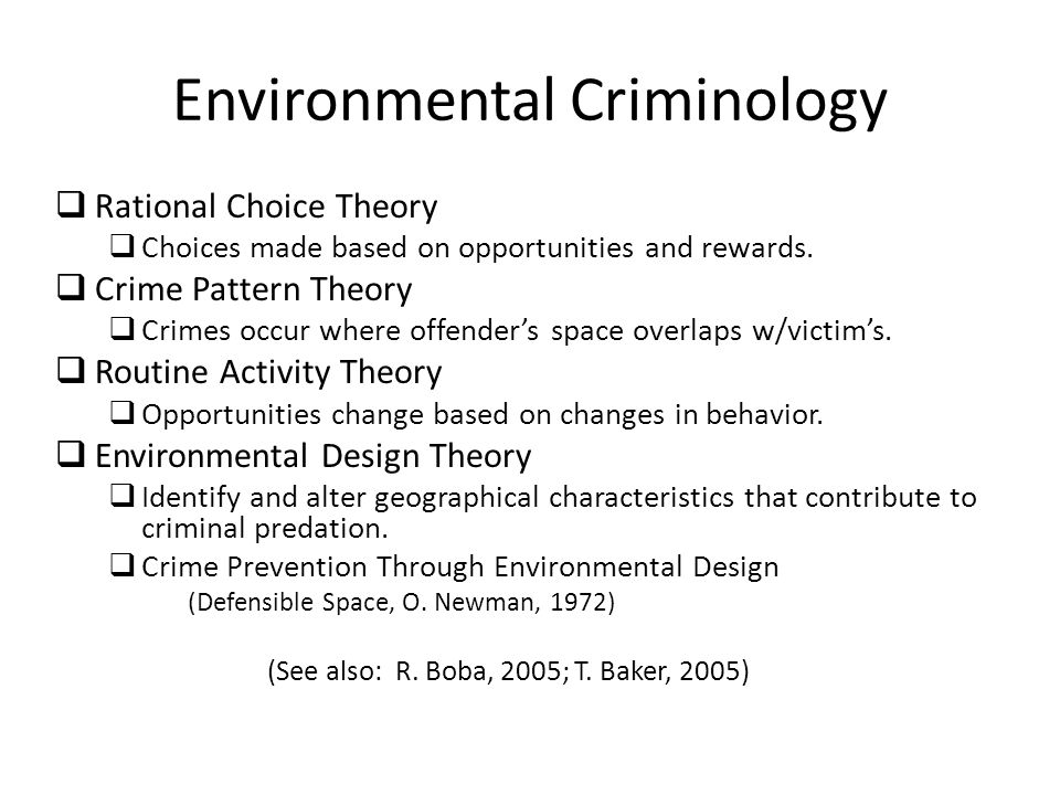 Environmental Criminology  Rational Choice Theory  Choices made based on opportunities and rewards.