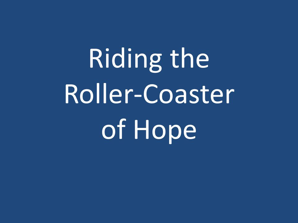 Riding the Roller-Coaster of Hope