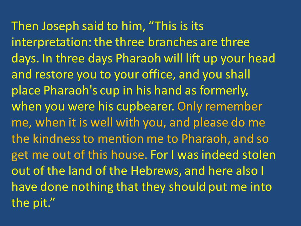 Then Joseph said to him, This is its interpretation: the three branches are three days.