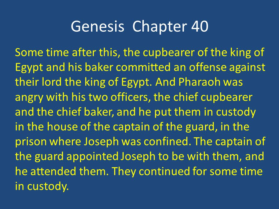Genesis Chapter 40 Some time after this, the cupbearer of the king of Egypt and his baker committed an offense against their lord the king of Egypt.