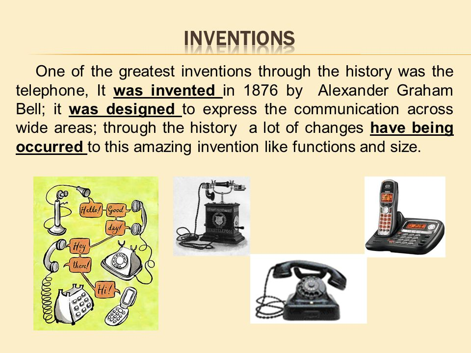 One of the greatest inventions through the history was the telephone, It was invented in 1876 by Alexander Graham Bell; it was designed to express the communication across wide areas; through the history a lot of changes have being occurred to this amazing invention like functions and size.