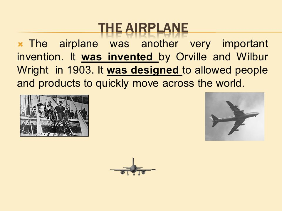  The airplane was another very important invention.