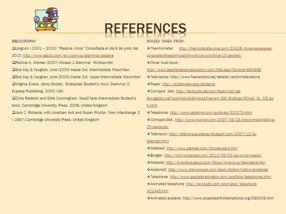 BIBLIOGRAPHY  Lingo4U ( 2001 – 2010) Passive Voice Consultada el día 9 de junio del 2010.