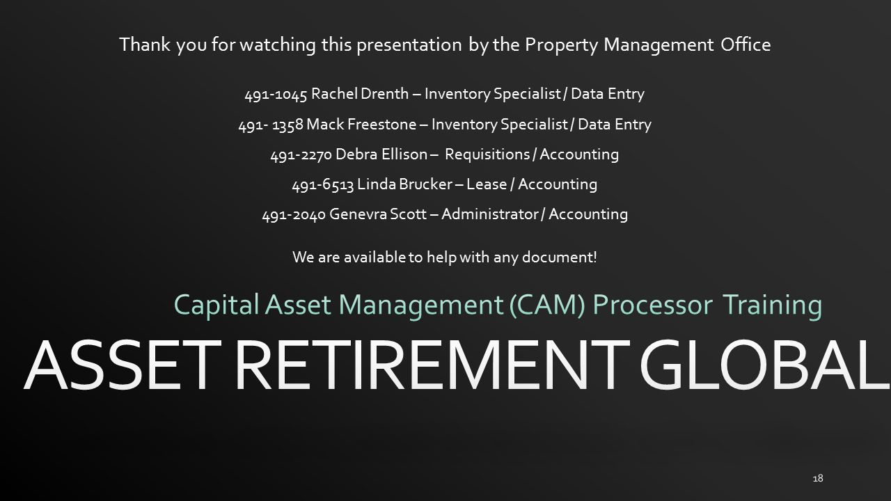 18 Thank you for watching this presentation by the Property Management Office 491-1045 Rachel Drenth – Inventory Specialist / Data Entry 491- 1358 Mac