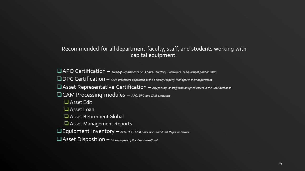 19 Recommended for all department faculty, staff, and students working with capital equipment:  APO Certification – Head of Departments i.e.: Chairs,
