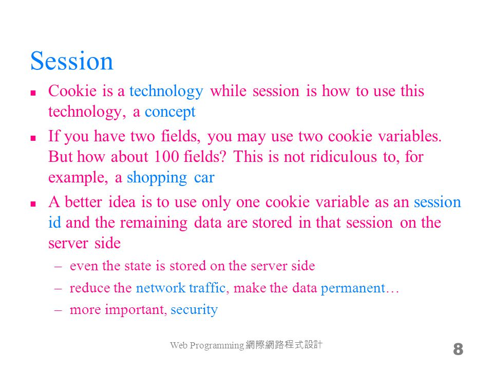 Session Cookie is a technology while session is how to use this technology, a concept If you have two fields, you may use two cookie variables.