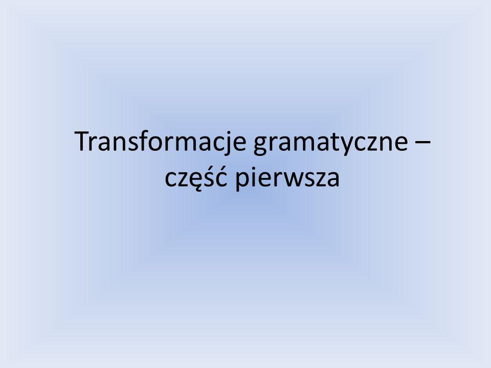 Transformacje gramatyczne – część pierwsza