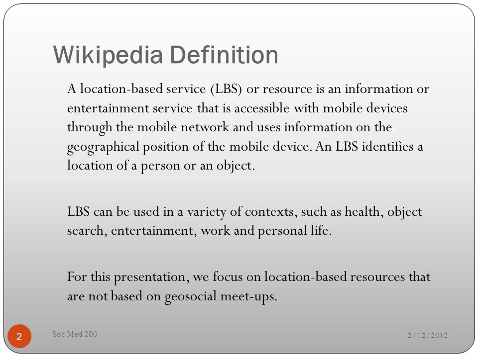 Wikipedia Definition A location-based service (LBS) or resource is an information or entertainment service that is accessible with mobile devices thro