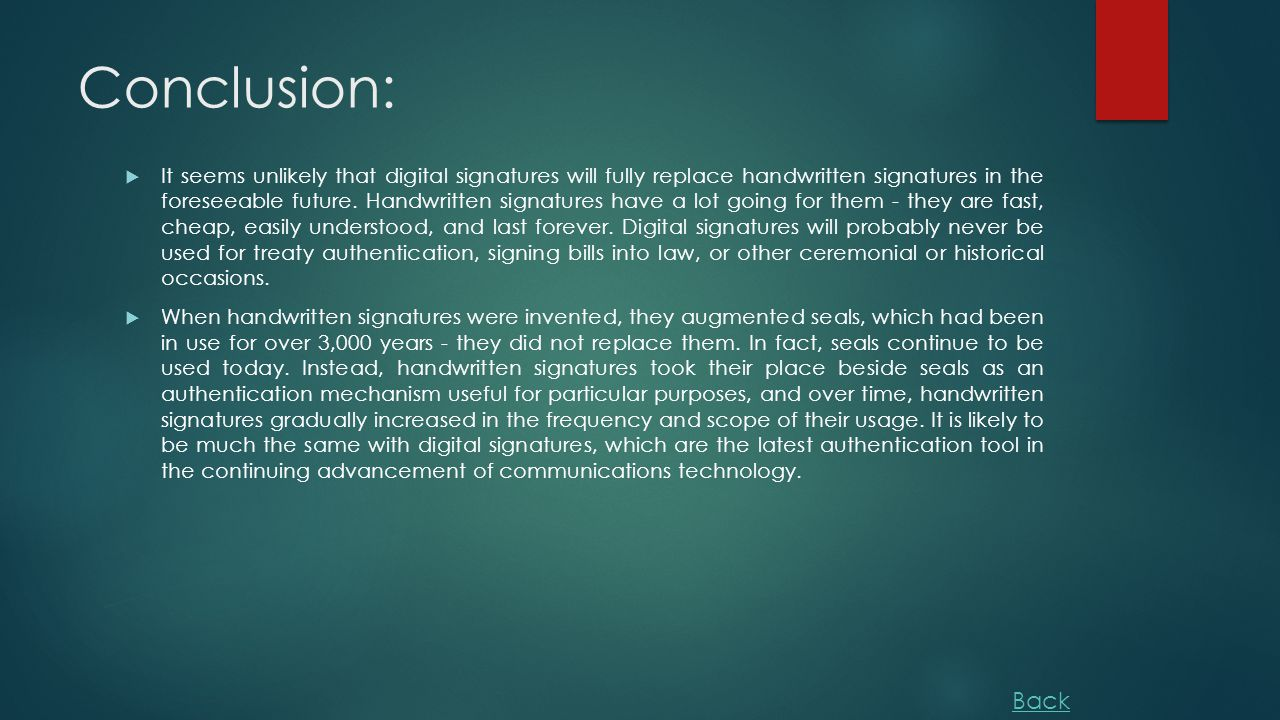 Conclusion:  It seems unlikely that digital signatures will fully replace handwritten signatures in the foreseeable future.