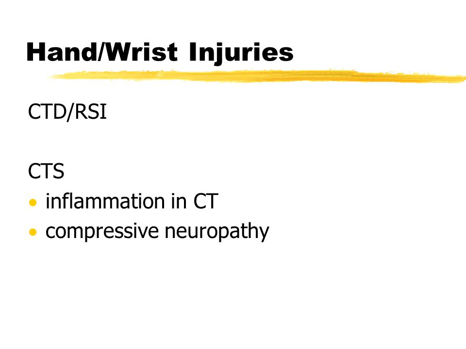 Hand/Wrist Injuries CTD/RSI CTS  inflammation in CT  compressive neuropathy
