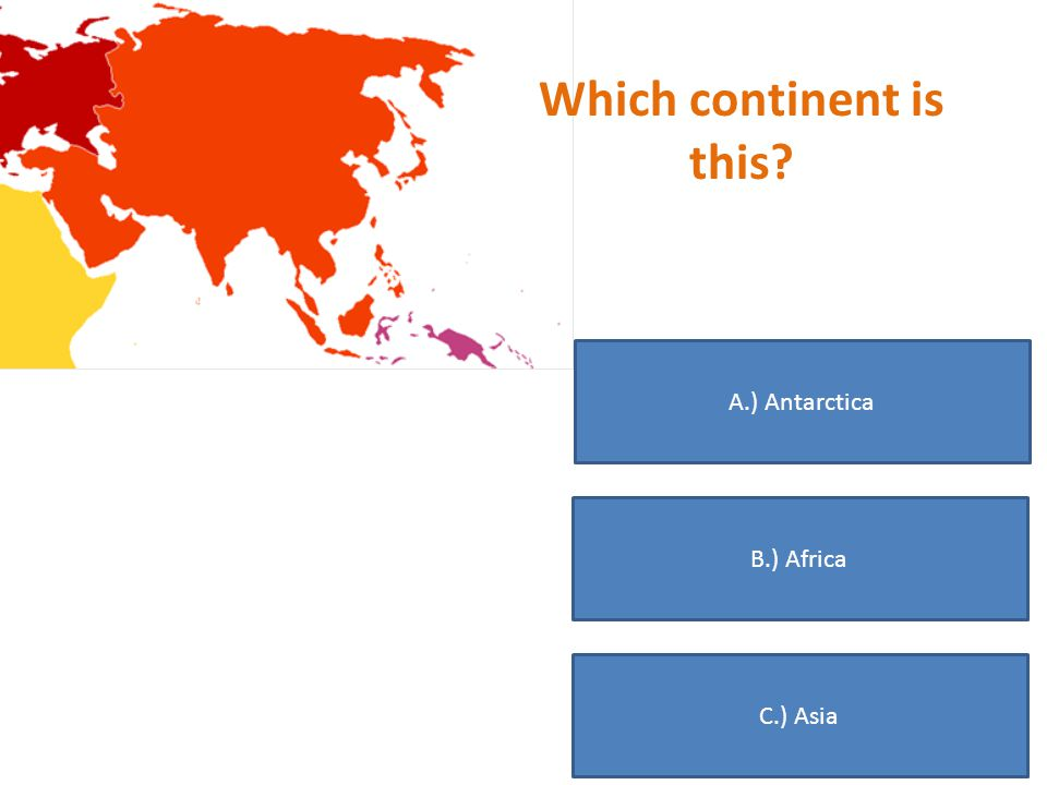 Which continent is this? A.) North America B.) South America C.) Europe