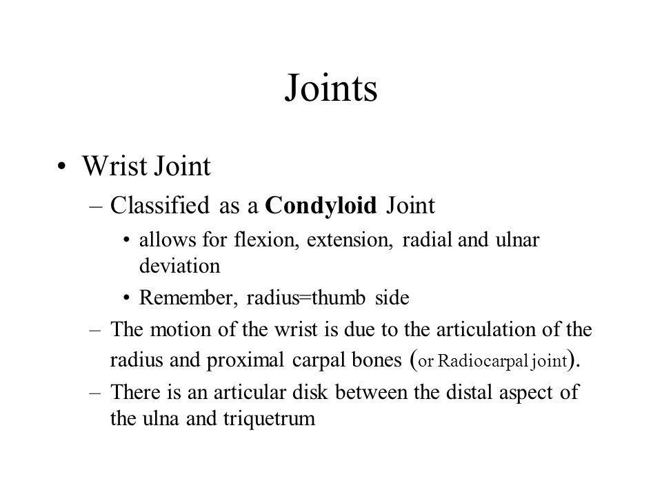 Joints Proximal and distal interphalangeal joints –Fingers: classified as ginglymus joints allows for flexion and extension –Thumb: consists of three joints, the first two are classified as ginglymus joints –metacarpophalangeal: g.j.