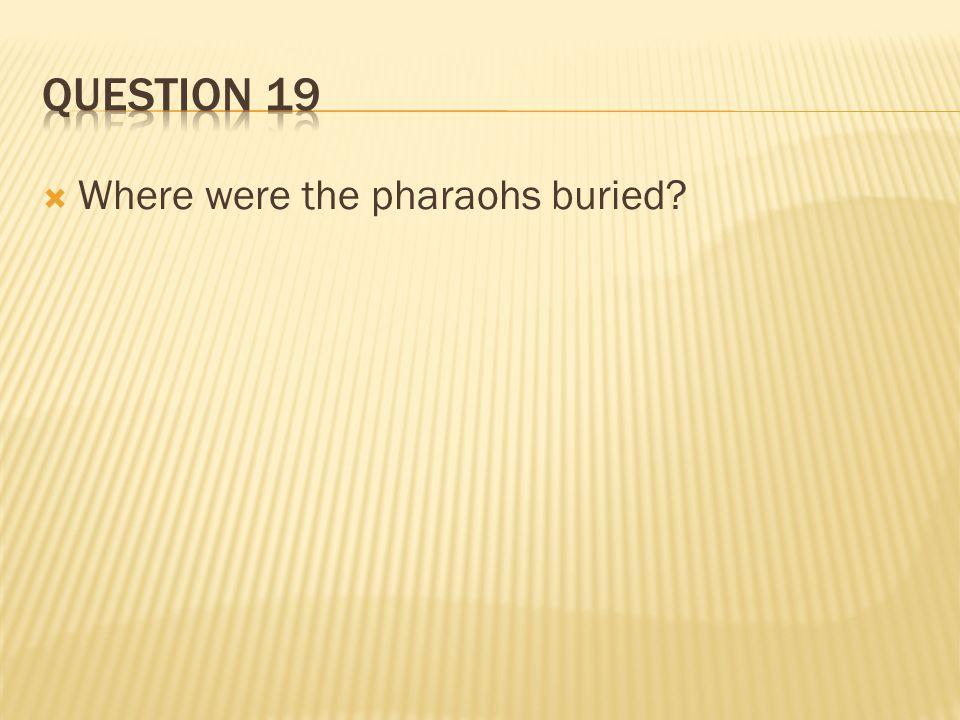  Where were the pharaohs buried?